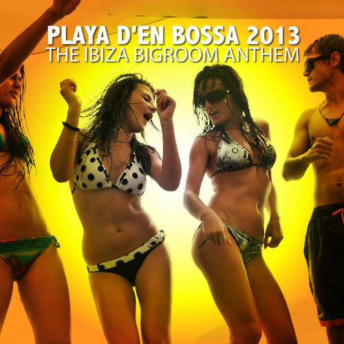Album Art - Playa D'en Bossa 2013 - The Ibiza Bigroom Anthem