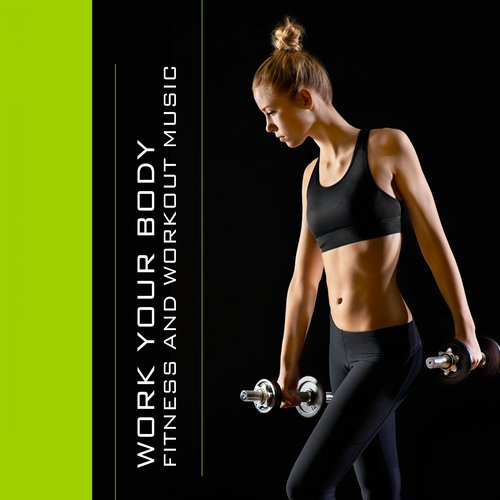 Album Art - Work Your Body - Fitness And Workout Music