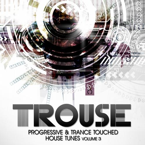 Album Art - Trouse! Vol. 3 - Progressive & Trance Touched House Tunes