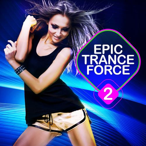 Album Art - Epic Trance Force, Vol. 2 (A Selection of Future Nation and Emotion Vocal Trance)
