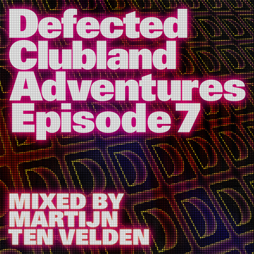 Album Art - Defected Clubland Adventures Episode 7 – Mixed By Martijn Ten Velden