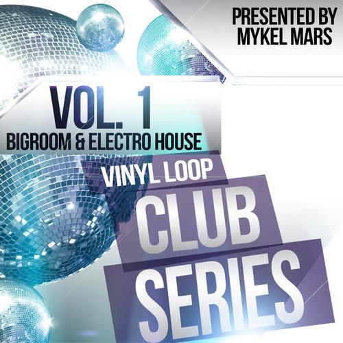 Album Art - Vinyl Loop Club Series Vol. 1 - Bigroom & Electro House By Mykel Mars