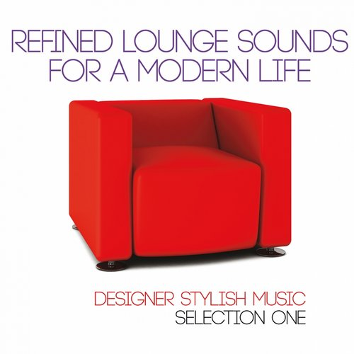 Album Art - Refined Lounge Sounds for a Modern Life:  Selection One (Designer Stylish Music)