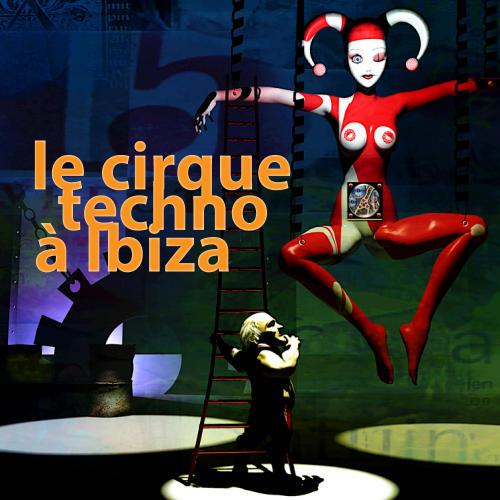 Album Art - Le Cirque Techno A Ibiza