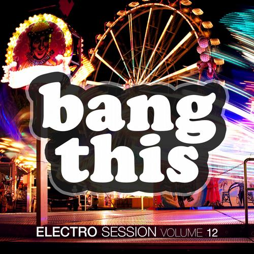 Album Art - Bang This! - Electro Session Vol. 12