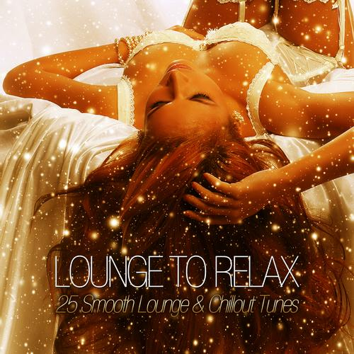Album Art - Lounge To Relax - 25 Smooth Lounge & Chillout Tunes