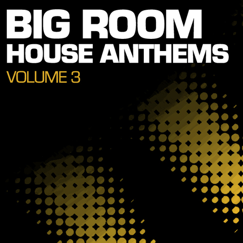 Album Art - Big Room House Anthems Volume 3