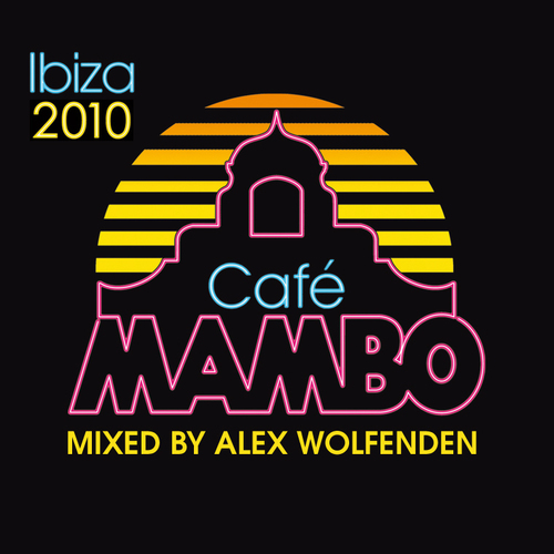 Album Art - Cafe Mambo Ibiza 2010 (Mixed By Alex Wolfenden) - Beatport Version