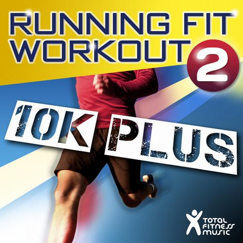 Album Art - Running Fit Workout 2 : 10K Plus Ideal for Running, Treadmills, Cardio Machines And Gym Workouts