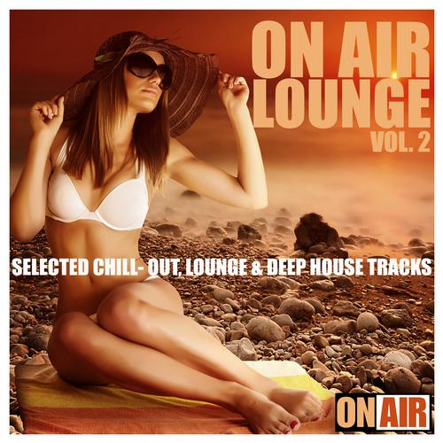 Album Art - On Air Lounge, Vol. 2 (Selected Chill-Out, Lounge & Deep House Tracks)