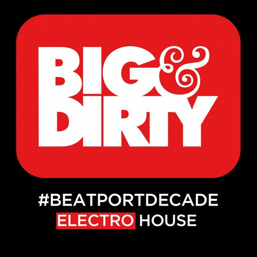 Album Art - Big & Dirty Records #BeatportDecade Electro House
