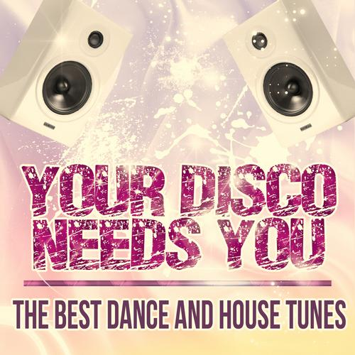 Album Art - Your Disco Needs You - The Best Dance and House Tunes