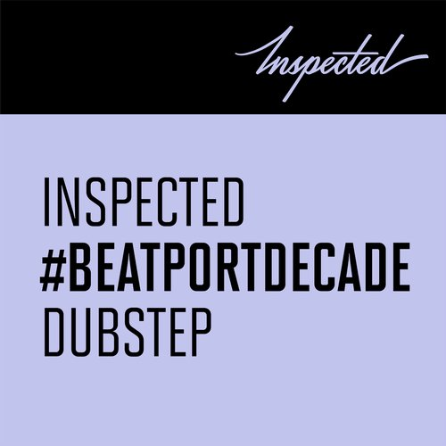 Album Art - Inspected Records #BeatportDecade Dubstep