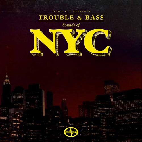 Album Art - Scion A/V Presents Trouble & Bass: Sounds of NYC