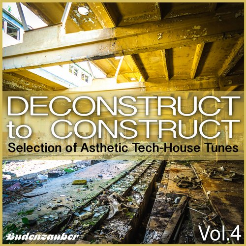 Album Art - Deconstruct to Construct, Vol. 4 - Selection of Asthetic Tech-House Tunes