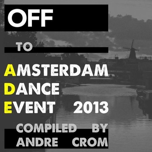 Album Art - OFF To: Amsterdam Dance Event 2013 (compiled By Andre Crom)