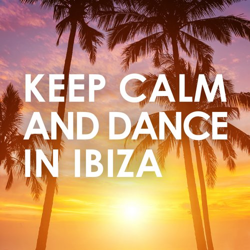 Album Art - Keep Calm and Dance in Ibiza
