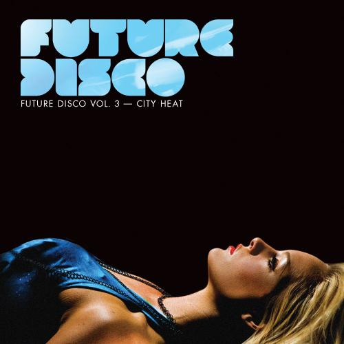 Album Art - Future Disco Vol. 3 City Heat - Unmixed DJ Version
