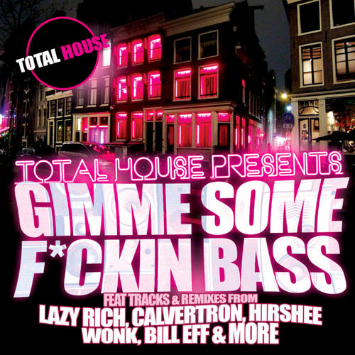 Album Art - Total House Presents:  Gimme Some F*ckin Bass