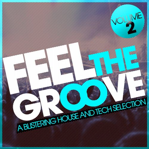Album Art - Feel The Groove - A Blistering House And Tech Selection - Volume 2