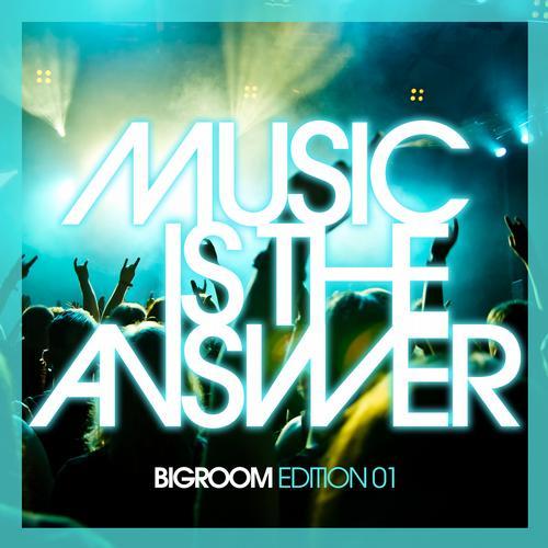 Album Art - Music Is The Answer - Bigroom Edition 01