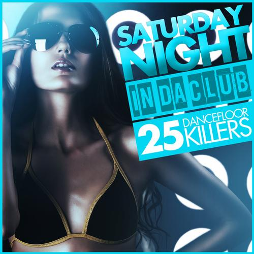 Album Art - Saturday Night - In Da Club (25 Dancefloor Killers)
