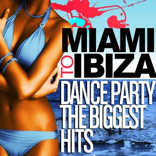 Album Art - Miami to Ibiza - Dance Party Biggest Hits