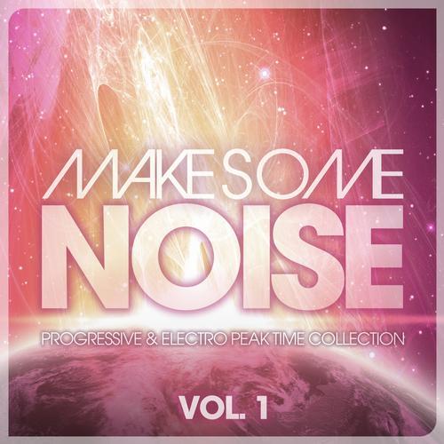 Album Art - Make Some Noise - Progressive & Electro Peak Time Collection Vol. 1