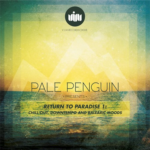Album Art - PALE PENGUIN Presents RETURN TO PARADISE 1: CHILL-OUT, DOWNTEMPO AND BALEARIC MOODS