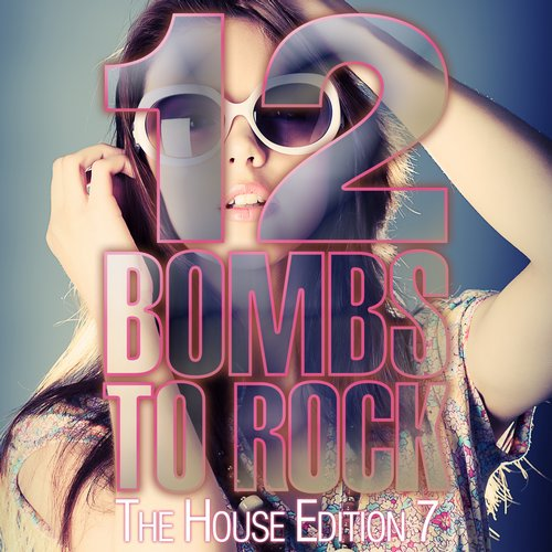 Album Art - 12 Bombs To Rock - The House Edition 7