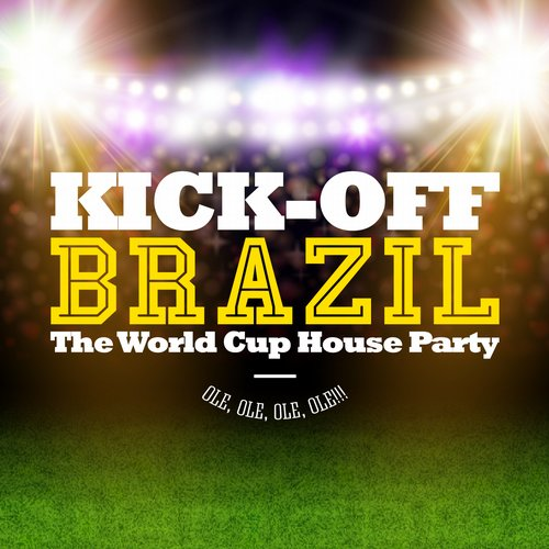 Album Art - Kick-Off Brazil - The World Cup House Party