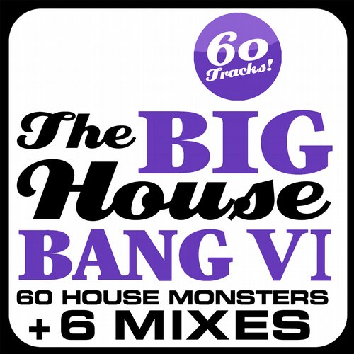 Album Art - THE BIG HOUSE BANG! Vol. 6 - 60 House Monsters + 6 DJ Mixes