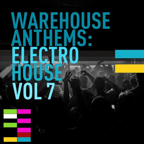 Album Art - Warehouse Anthems: Electro House Vol. 7