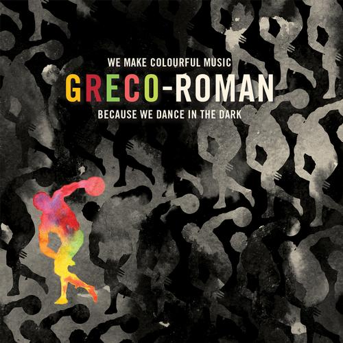 Album Art - Greco-Roman - We Make Colourful Music Because We Dance In The Dark
