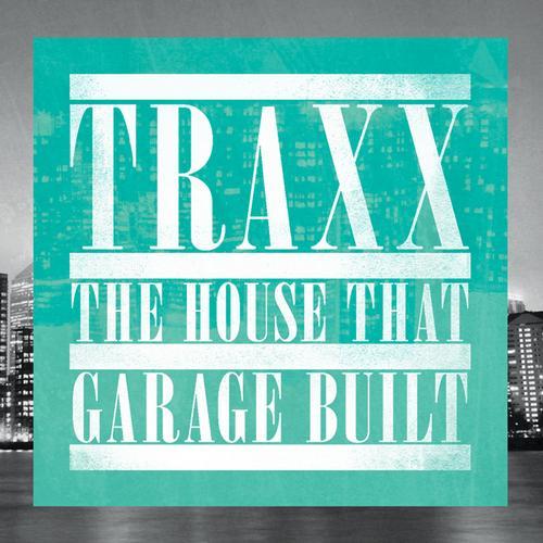 Album Art - TRAXX - The House That Garage Built - Unmixed DJ Version