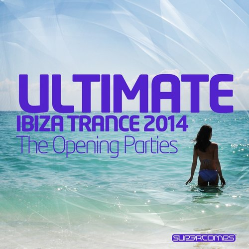 Album Art - Ultimate Ibiza Trance 2014 - The Opening Parties