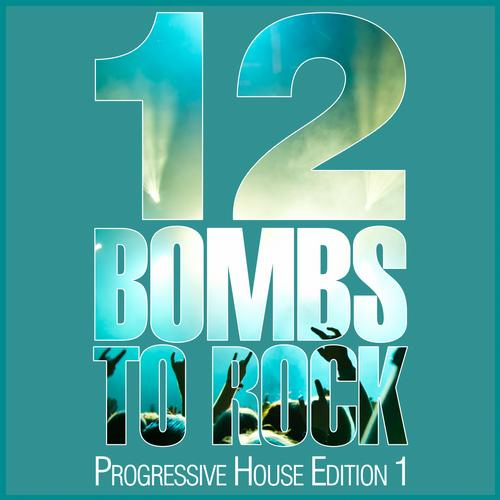 Album Art - 12 Bombs To Rock - Progressive House Edition 1