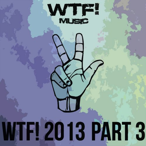 Album Art - WTF! 2013 Part 3