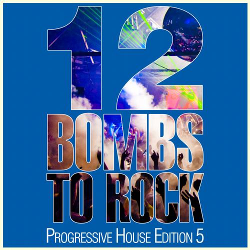 Album Art - 12 Bombs To Rock - Progressive House Edition 5