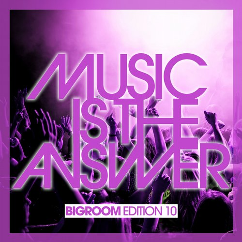 Album Art - Music Is The Answer - Bigroom Edition 10