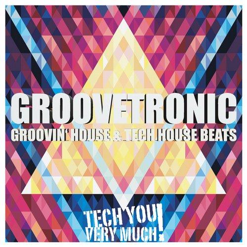 Groovetronic (Groovin House & Tech House Beats) Album Art