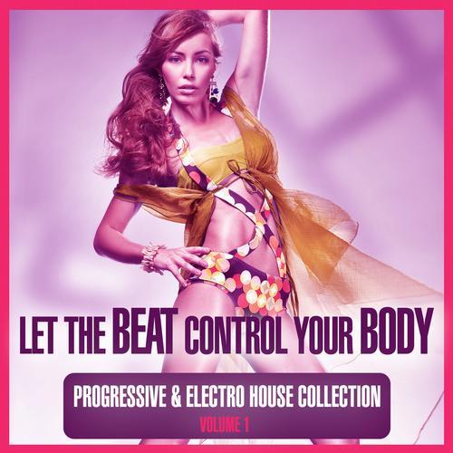 Album Art - Let The Beat Control Your Body - Progressive & Electro House Collection Volume 1
