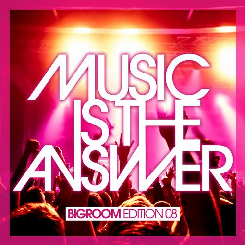 Album Art - Music Is The Answer - Bigroom Edition 08