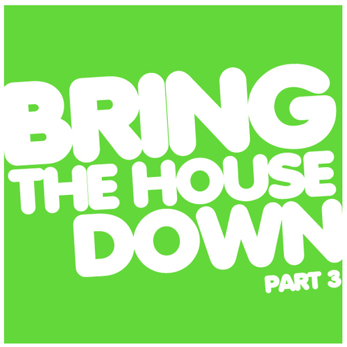 Album Art - Bring The House Down Part 3