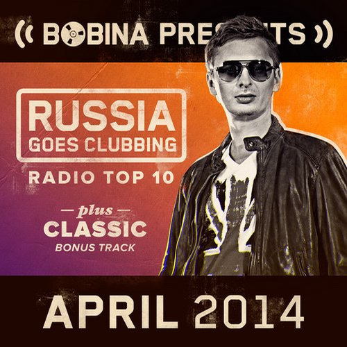 Album Art - Bobina presents Russia Goes Clubbing Radio Top 10 April 2014