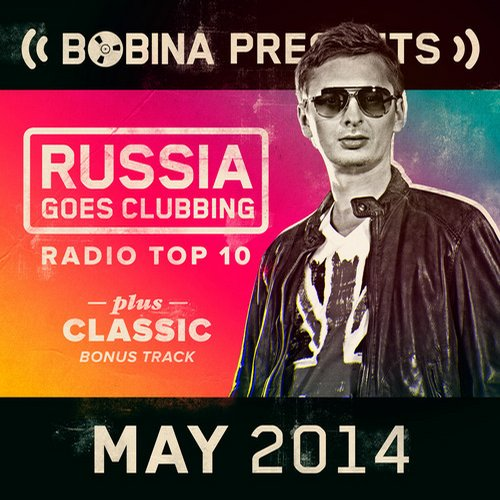 Album Art - Bobina presents Russia Goes Clubbing Radio Top 10 May 2014
