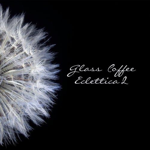 Album Art - V/a - Eclettica II By Glass Coffee