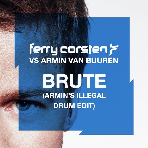 Album Art - Ferry Corsten Vs Armin Van Buuren - Brute (Armin's Illegal Drum Edit)