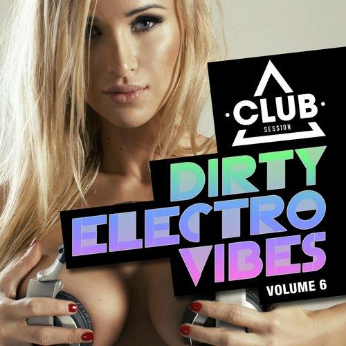 Album Art - Dirty Electro Vibes Volume 6