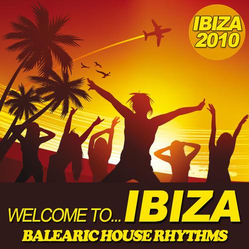 Welcome To... Ibiza 2010 - Balearic House Rhythms Album